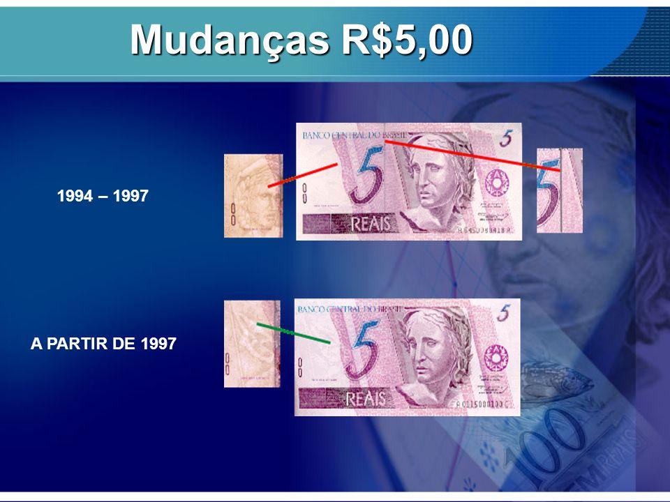 Mudanças R$5,00 1994 – 1997 A PARTIR DE 1997