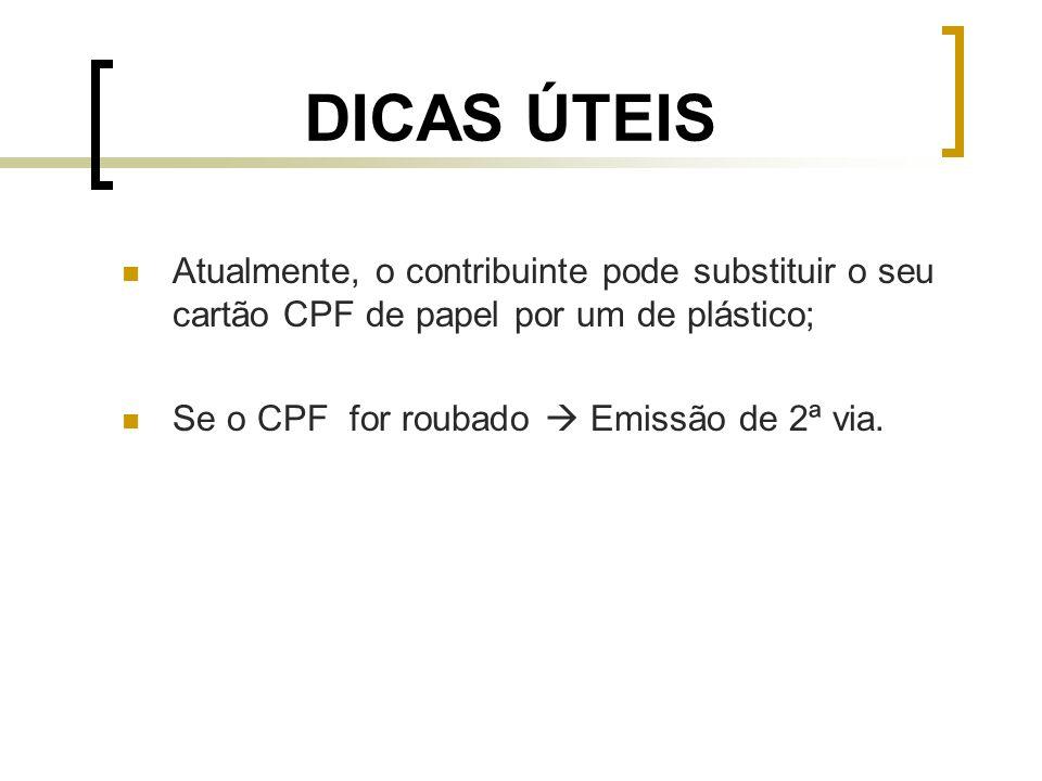 DICAS ÚTEIS Atualmente, o contribuinte pode substituir o seu cartão CPF de papel por um de plástico;