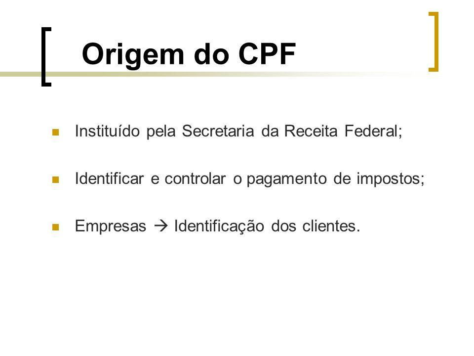 Origem do CPF Instituído pela Secretaria da Receita Federal;