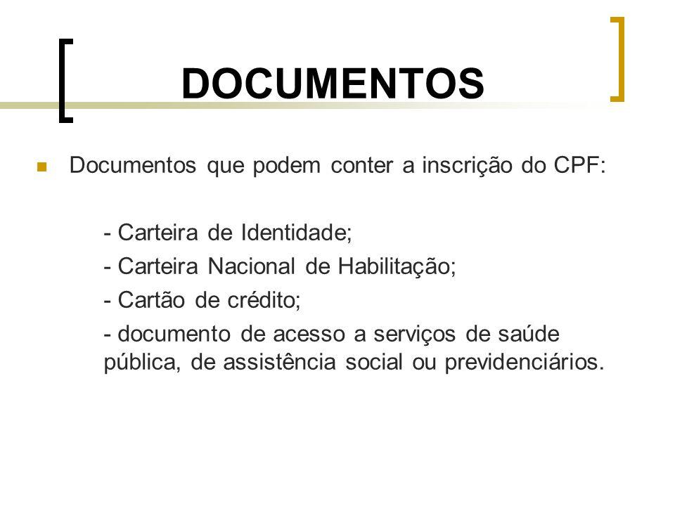 DOCUMENTOS Documentos que podem conter a inscrição do CPF: