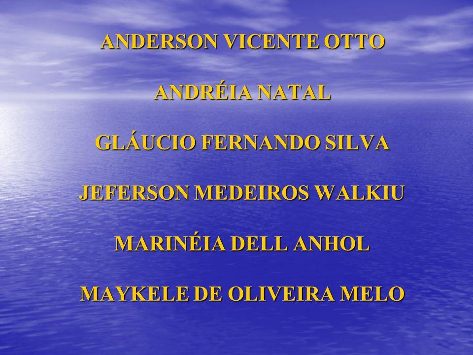 ANDERSON VICENTE OTTO ANDRÉIA NATAL GLÁUCIO FERNANDO SILVA JEFERSON MEDEIROS WALKIU MARINÉIA DELL ANHOL MAYKELE DE OLIVEIRA MELO
