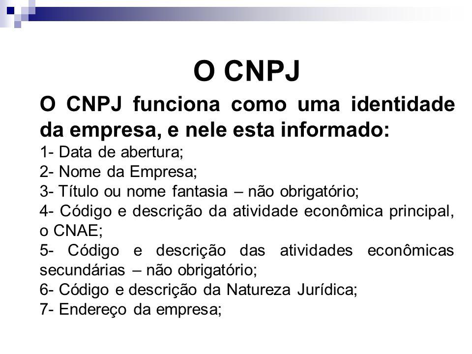 O CNPJO CNPJ funciona como uma identidade da empresa, e nele esta informado: 1- Data de abertura; 2- Nome da Empresa;