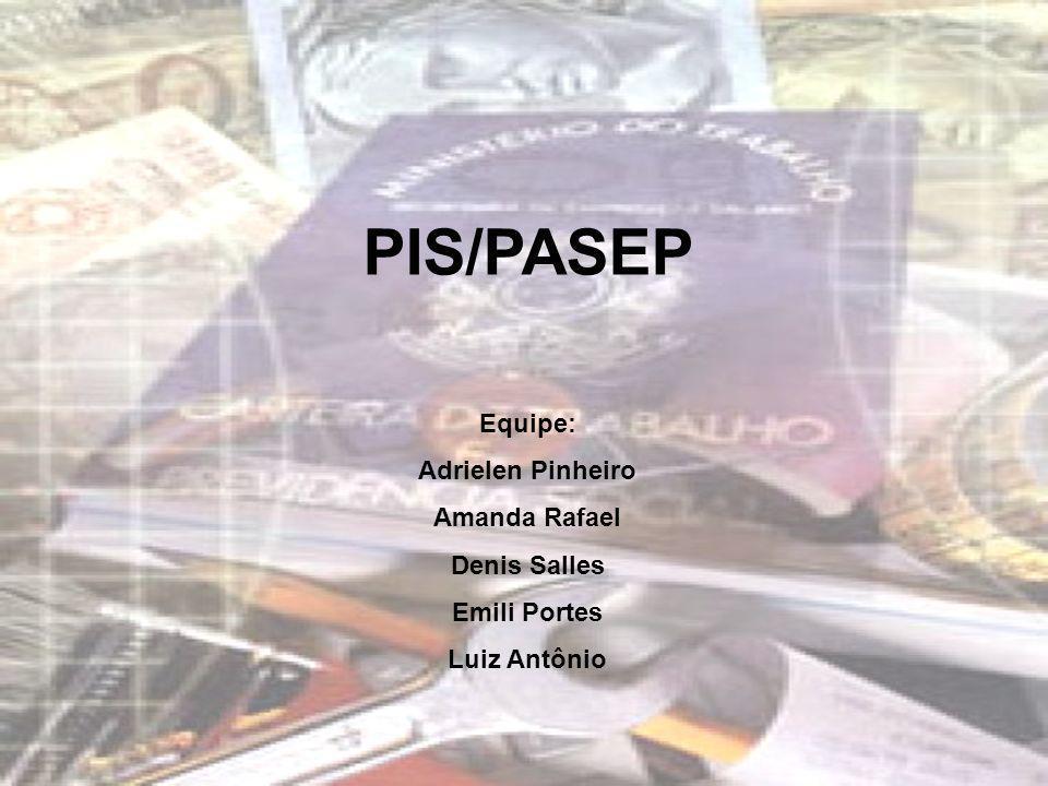 PIS/PASEP Equipe: Adrielen Pinheiro Amanda Rafael Denis Salles