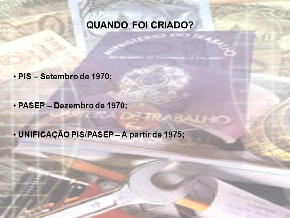 QUANDO FOI CRIADO PIS – Setembro de 1970; PASEP – Dezembro de 1970;