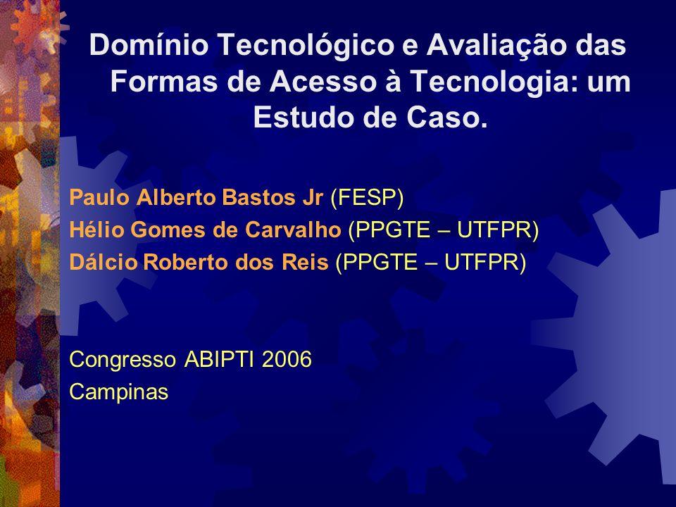 Domínio Tecnológico e Avaliação das Formas de Acesso à Tecnologia: um Estudo de Caso.