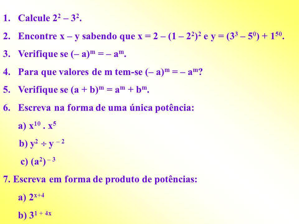 Calcule 22 – 32. Encontre x – y sabendo que x = 2 – (1 – 22)2 e y = (33 – 50) + 150. Verifique se (– a)m = – am.