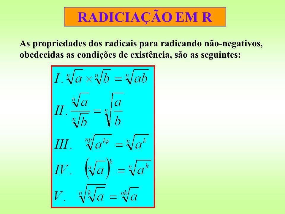 RADICIAÇÃO EM R As propriedades dos radicais para radicando não-negativos, obedecidas as condições de existência, são as seguintes: