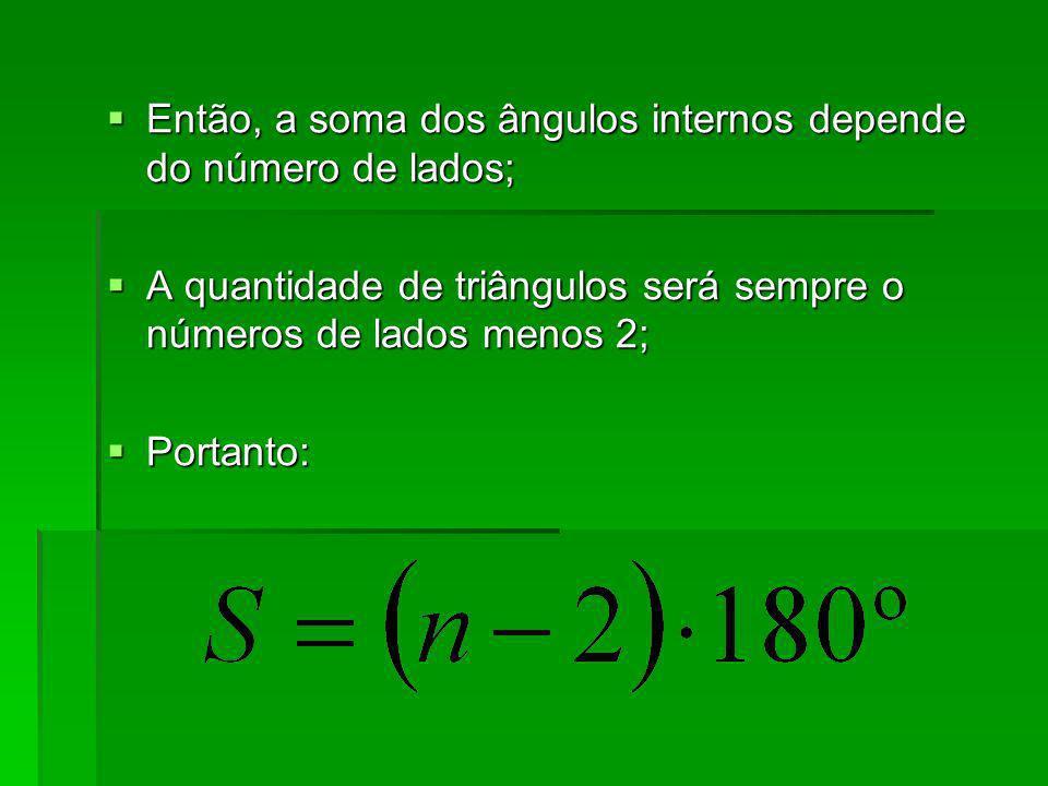 Então, a soma dos ângulos internos depende do número de lados;
