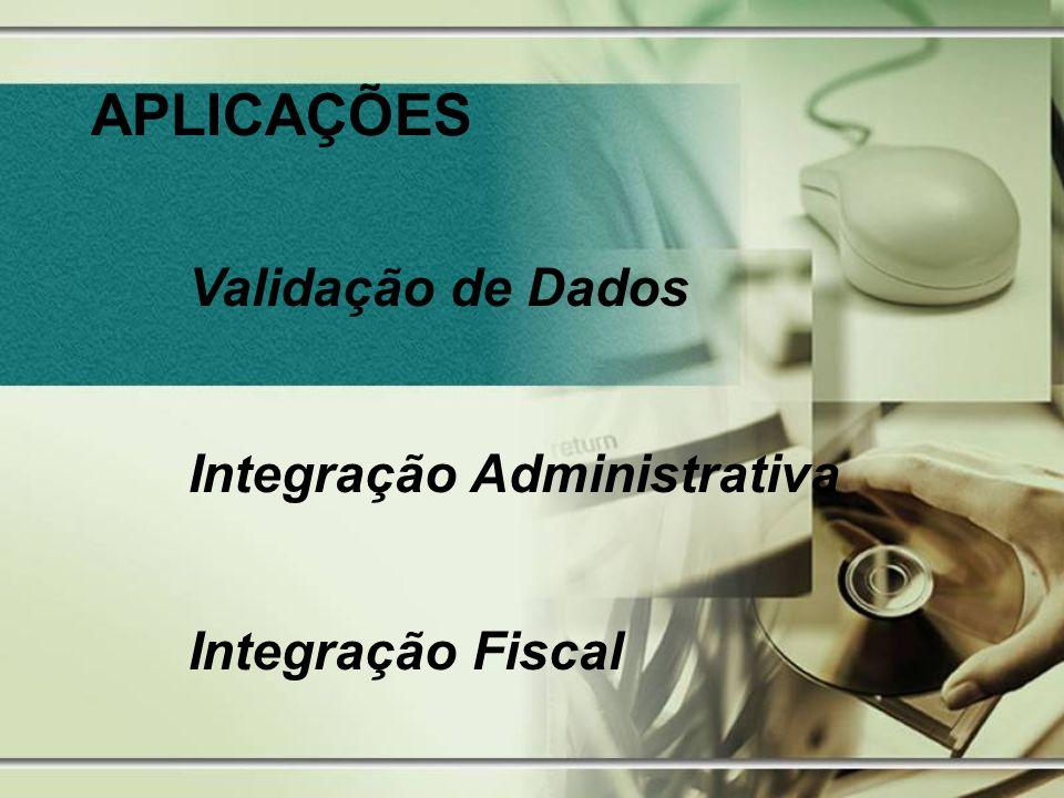 APLICAÇÕES Validação de Dados Integração Administrativa