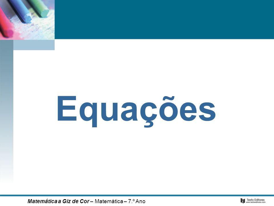Equações Matemática a Giz de Cor – Matemática – 7.º Ano
