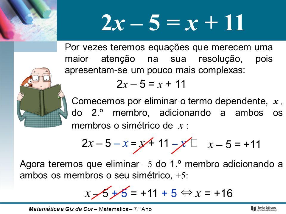 2x – 5 = x + 11 x – 5 + 5 = +11 + 5 x = +16 Û 2x – 5 = x + 11