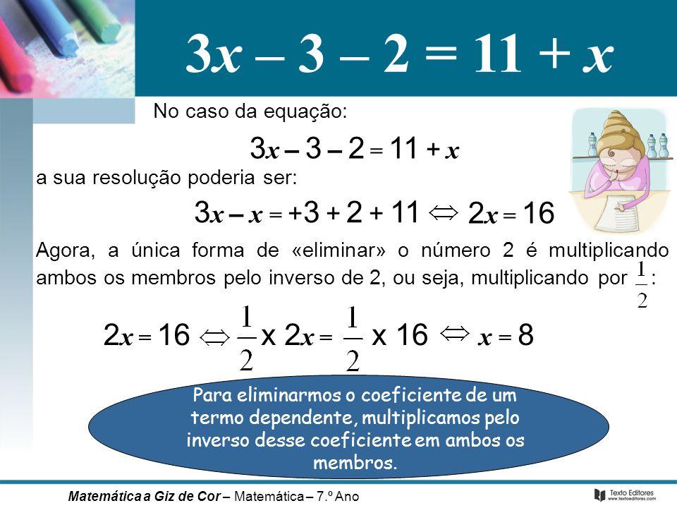 3x – 3 – 2 = 11 + x 3x – 3 – 2 = 11 + x 3x – x = +3 + 2 + 11 2x = 16