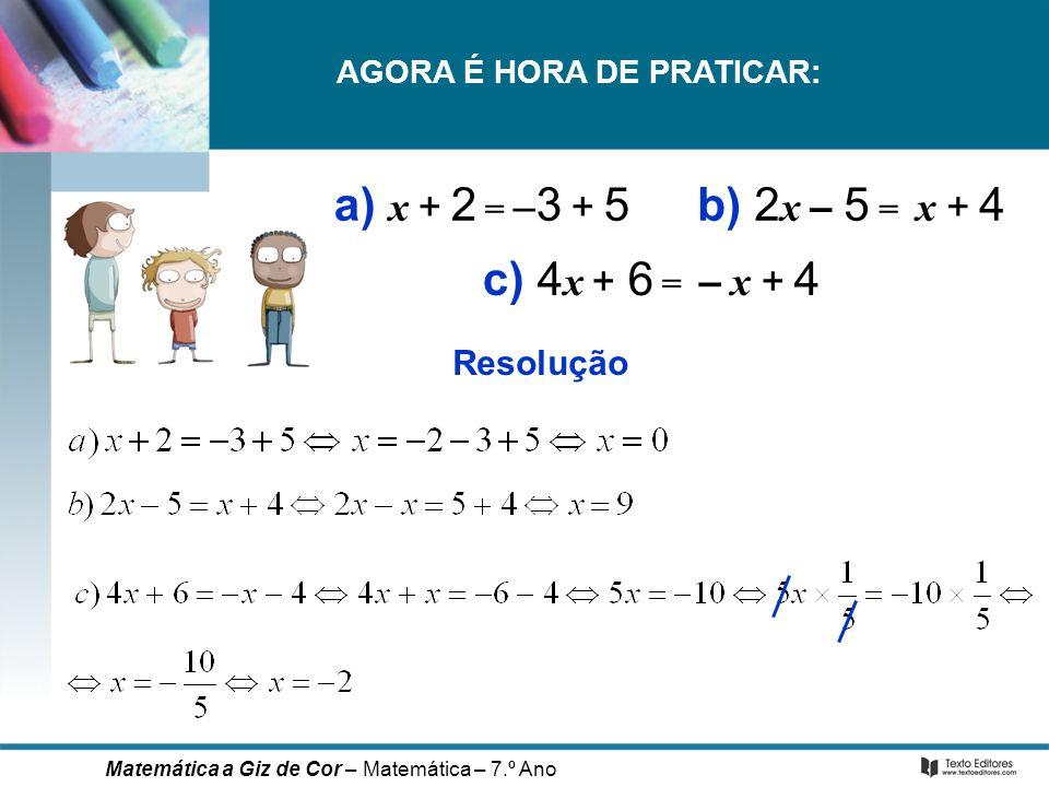 a) x + 2 = –3 + 5 b) 2x – 5 = x + 4 c) 4x + 6 = – x + 4 Resolução