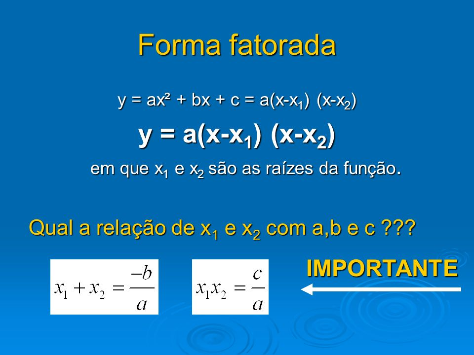 Forma fatorada y = a(x-x1) (x-x2) IMPORTANTE