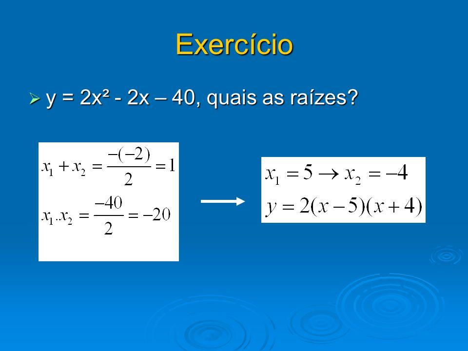 Exercício y = 2x² - 2x – 40, quais as raízes