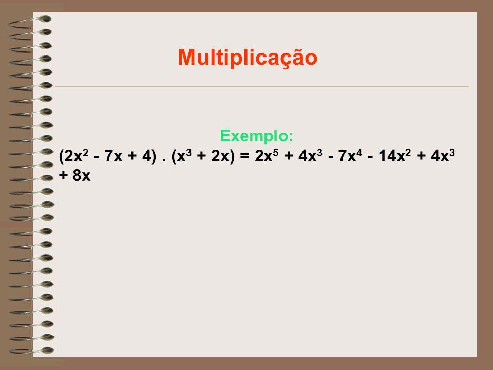 Multiplicação Exemplo: (2x2 - 7x + 4) . (x3 + 2x) = 2x5 + 4x3 - 7x4 - 14x2 + 4x3 + 8x