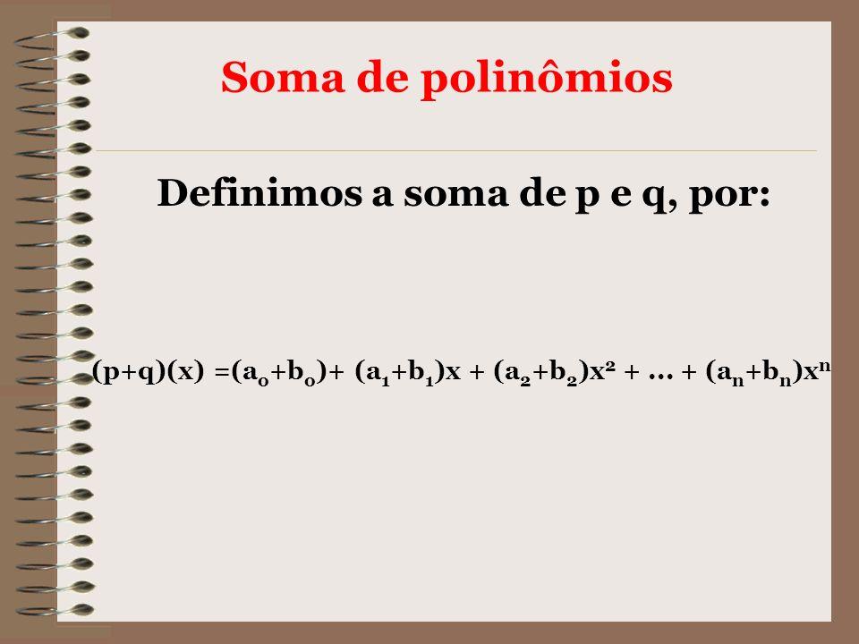 (p+q)(x) =(ao+bo)+ (a1+b1)x + (a2+b2)x2 + ... + (an+bn)xn