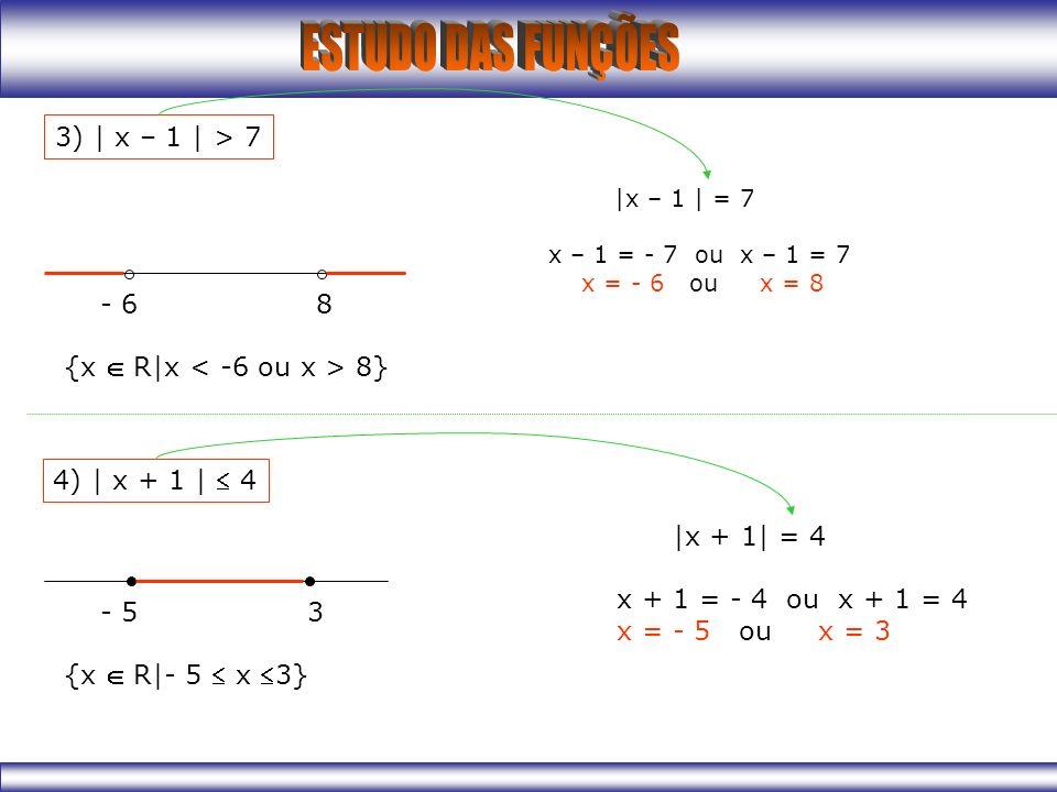 3) | x – 1 | > 7 - 6 8 {x  R|x < -6 ou x > 8}