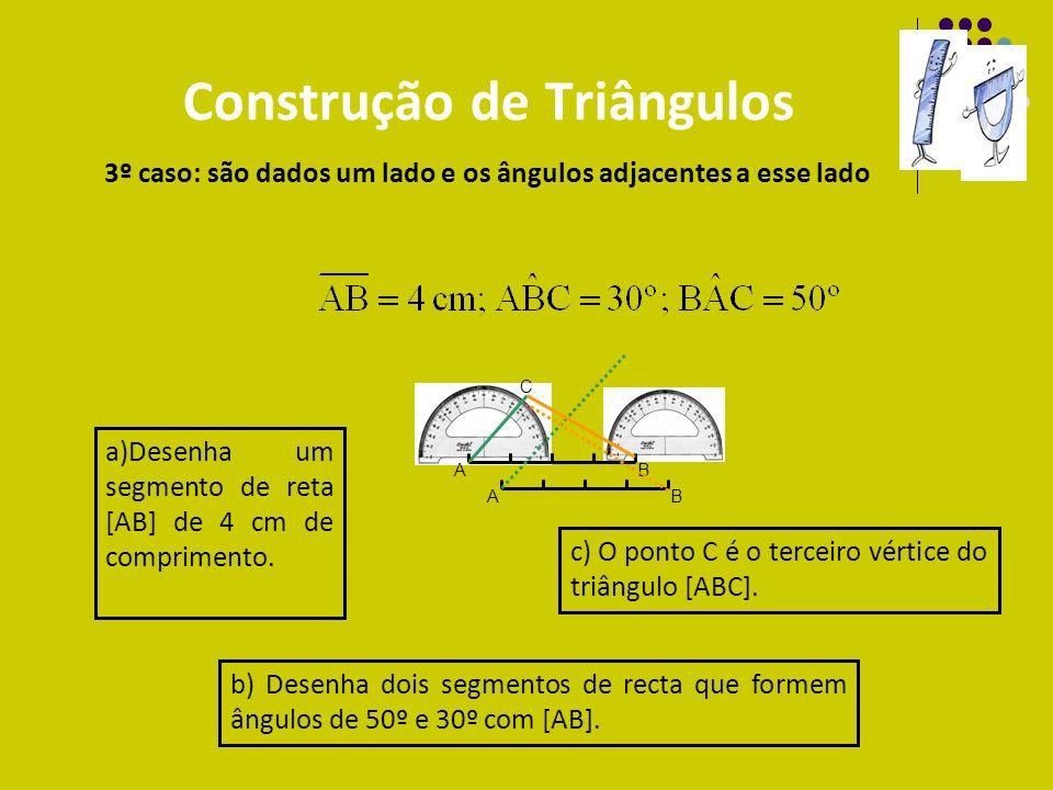 Construção de Triângulos 3º caso: são dados um lado e os ângulos adjacentes a esse lado