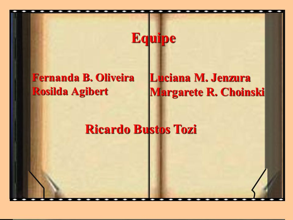 Equipe Ricardo Bustos Tozi Luciana M. Jenzura Margarete R. Choinski