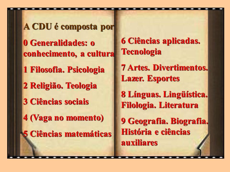 A CDU é composta por 0 Generalidades: o conhecimento, a cultura