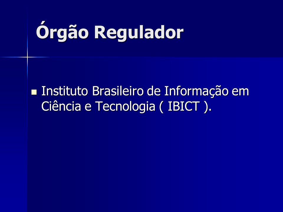 Órgão Regulador Instituto Brasileiro de Informação em Ciência e Tecnologia ( IBICT ).
