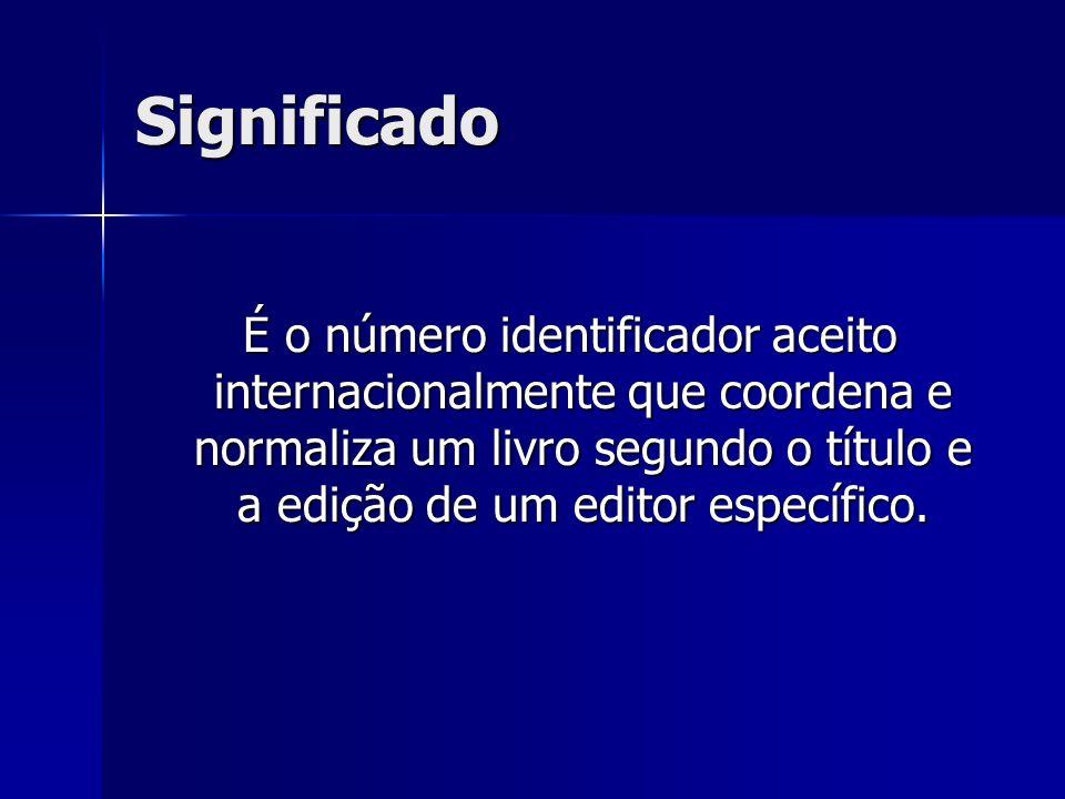 Significado É o número identificador aceito internacionalmente que coordena e normaliza um livro segundo o título e a edição de um editor específico.