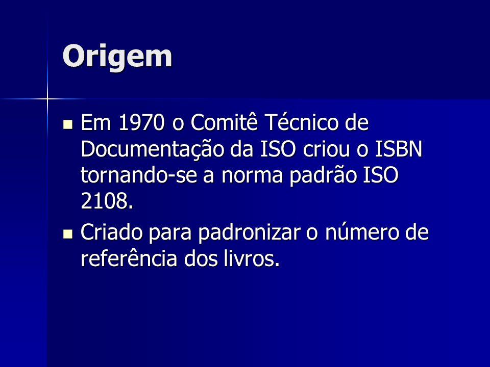Origem Em 1970 o Comitê Técnico de Documentação da ISO criou o ISBN tornando-se a norma padrão ISO 2108.