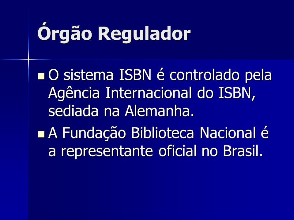 Órgão Regulador O sistema ISBN é controlado pela Agência Internacional do ISBN, sediada na Alemanha.