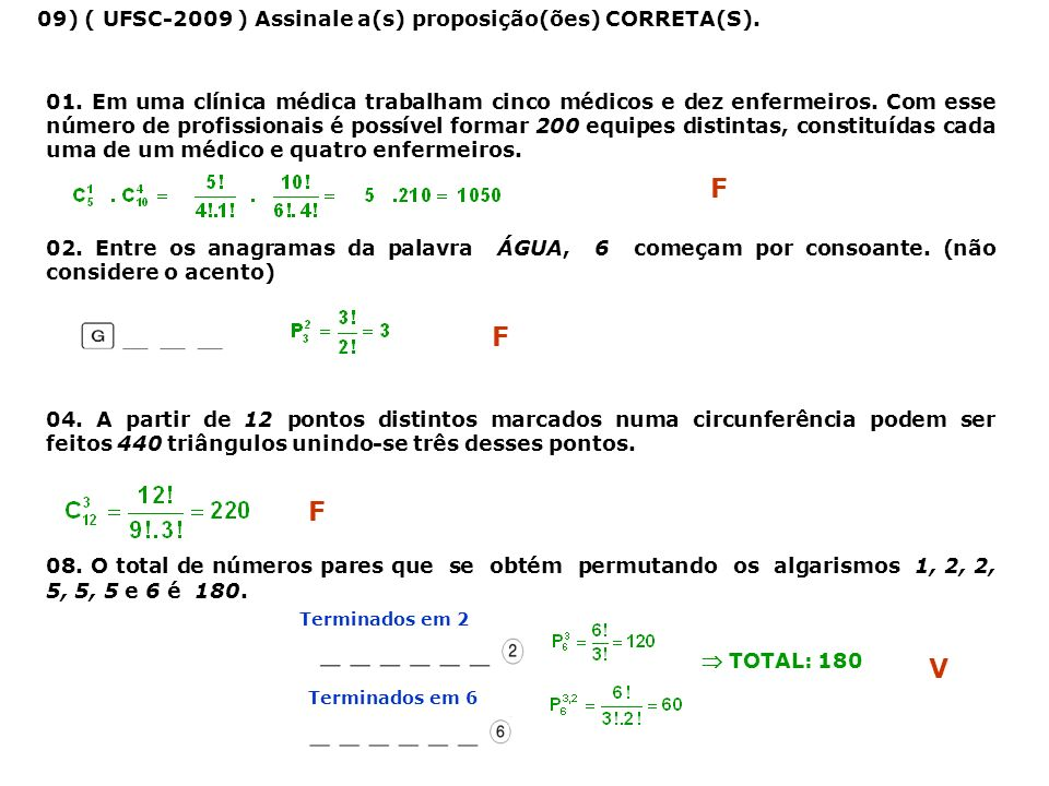 F F F V 09) ( UFSC-2009 ) Assinale a(s) proposição(ões) CORRETA(S).