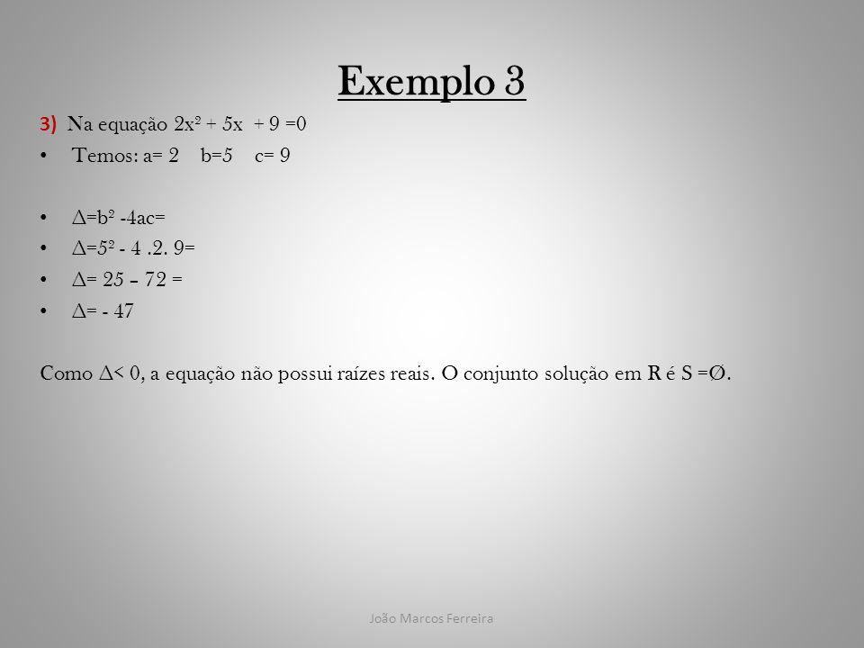 Exemplo 3 3) Na equação 2x² + 5x + 9 =0 Temos: a= 2 b=5 c= 9