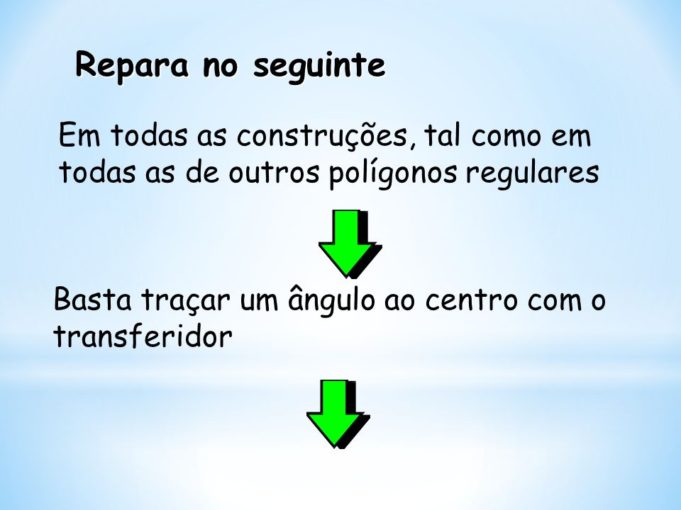 Repara no seguinte Em todas as construções, tal como em todas as de outros polígonos regulares.
