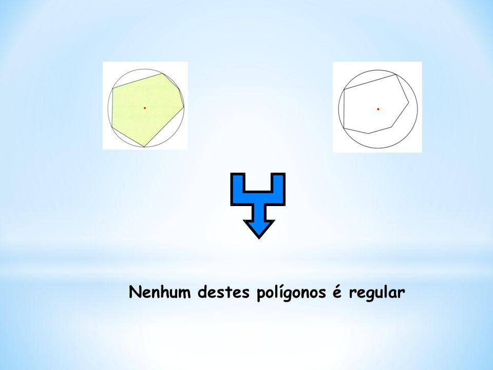 Nenhum destes polígonos é regular