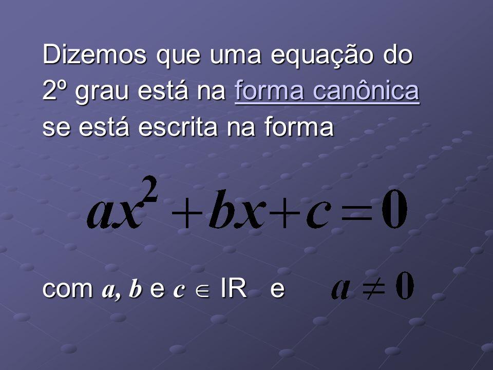 Dizemos que uma equação do 2º grau está na forma canônica se está escrita na forma
