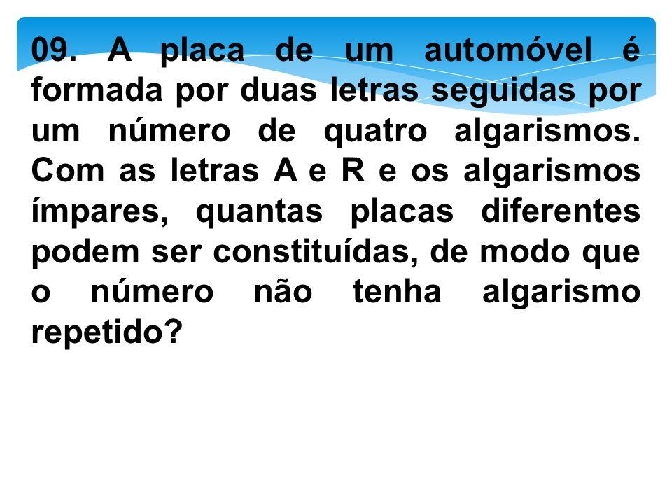09. A placa de um automóvel é formada por duas letras seguidas por um número de quatro algarismos.
