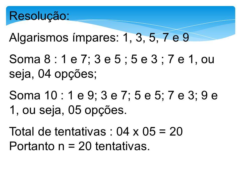 Resolução: Algarismos ímpares: 1, 3, 5, 7 e 9. Soma 8 : 1 e 7; 3 e 5 ; 5 e 3 ; 7 e 1, ou seja, 04 opções;