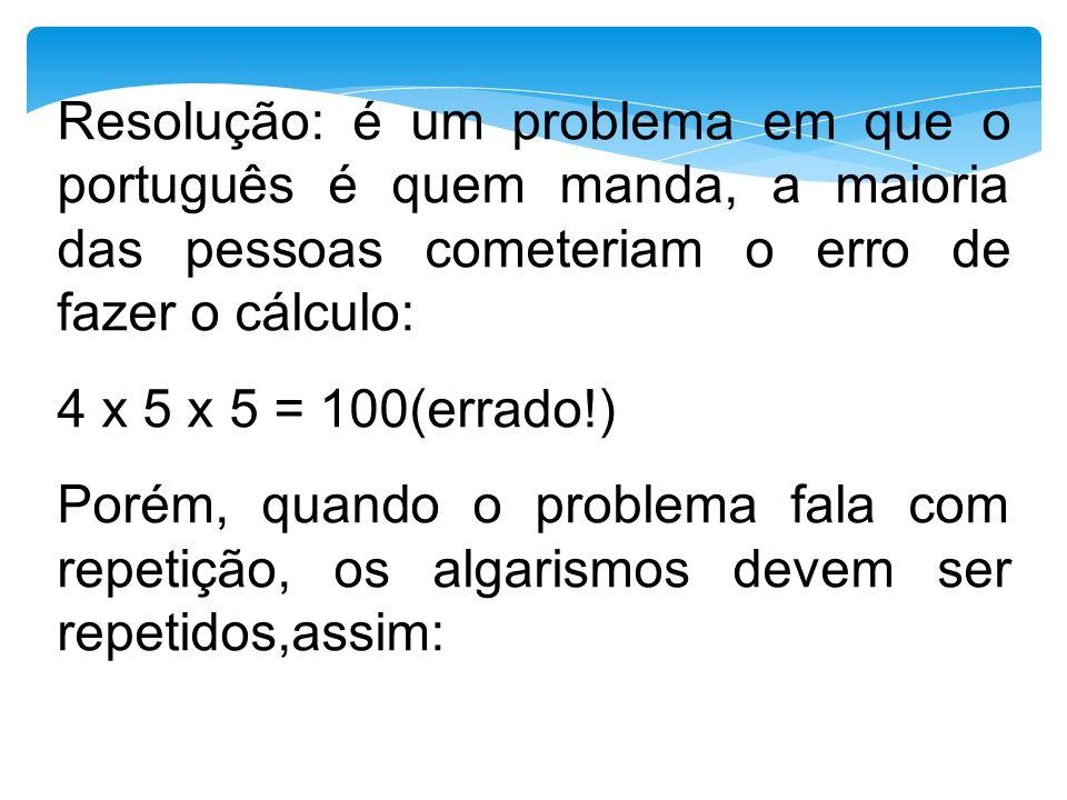 Resolução: é um problema em que o português é quem manda, a maioria das pessoas cometeriam o erro de fazer o cálculo: