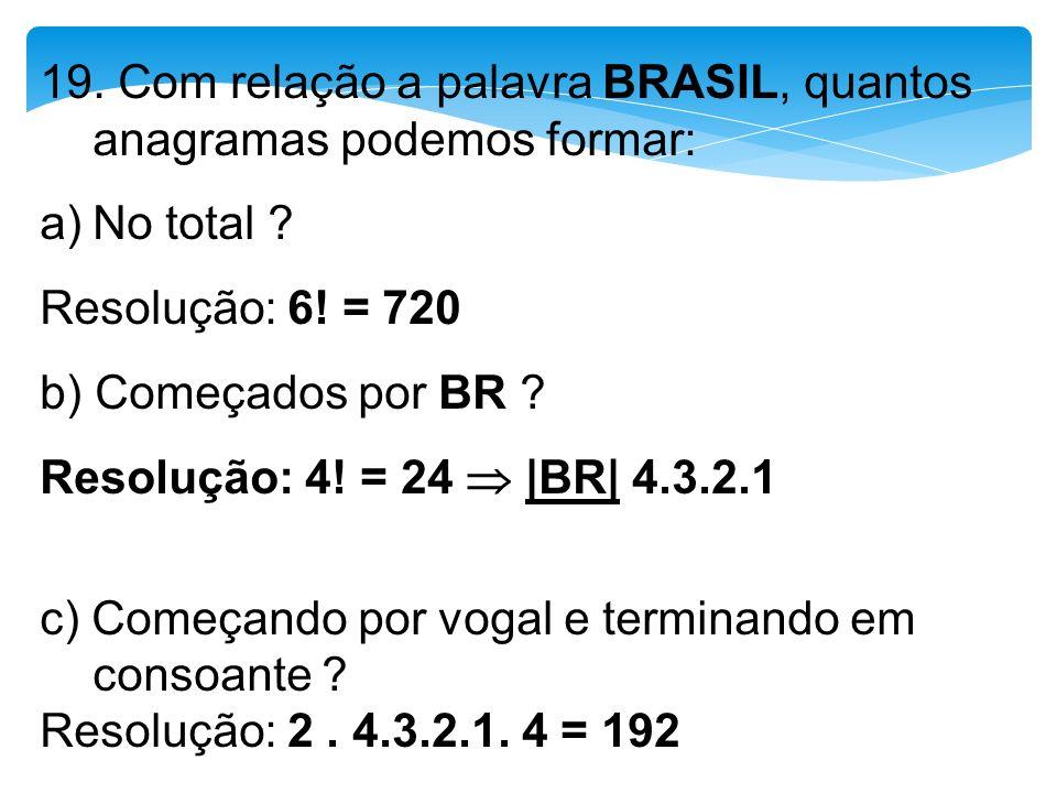 19. Com relação a palavra BRASIL, quantos anagramas podemos formar:
