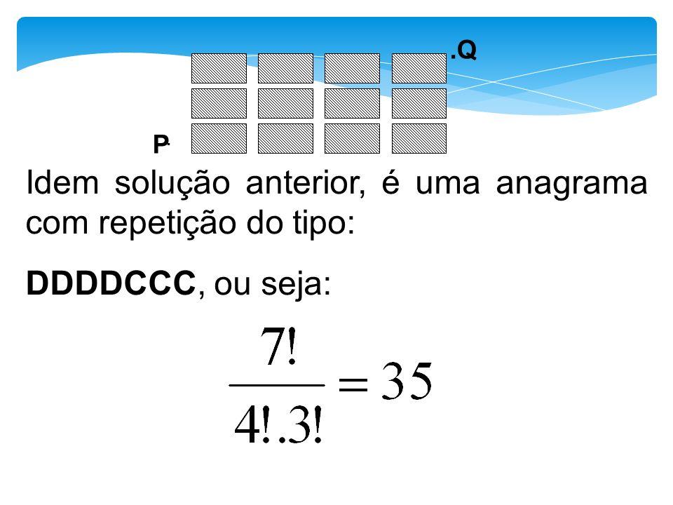 Idem solução anterior, é uma anagrama com repetição do tipo: