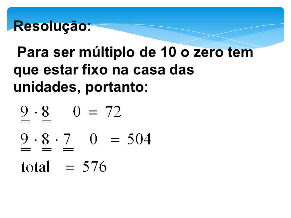 Resolução: Para ser múltiplo de 10 o zero tem que estar fixo na casa das unidades, portanto: