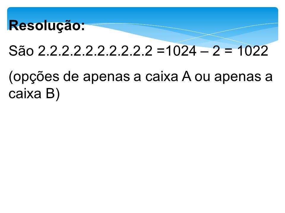 Resolução: São 2.2.2.2.2.2.2.2.2.2 =1024 – 2 = 1022.