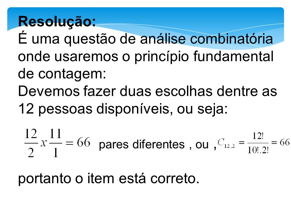 Resolução: É uma questão de análise combinatória onde usaremos o princípio fundamental de contagem: