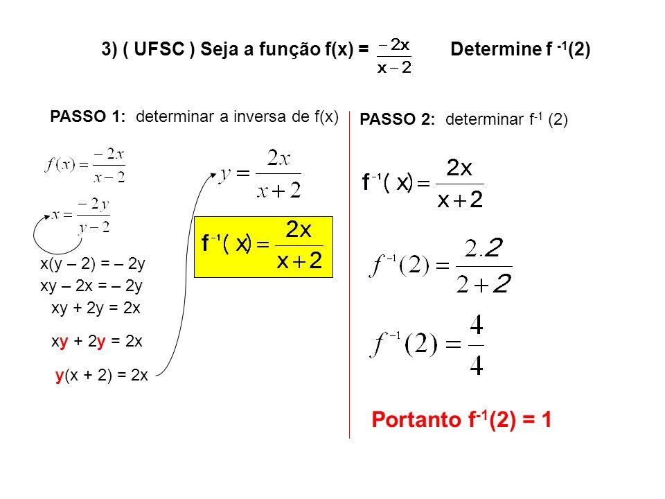 Portanto f-1(2) = 1 3) ( UFSC ) Seja a função f(x) = Determine f -1(2)