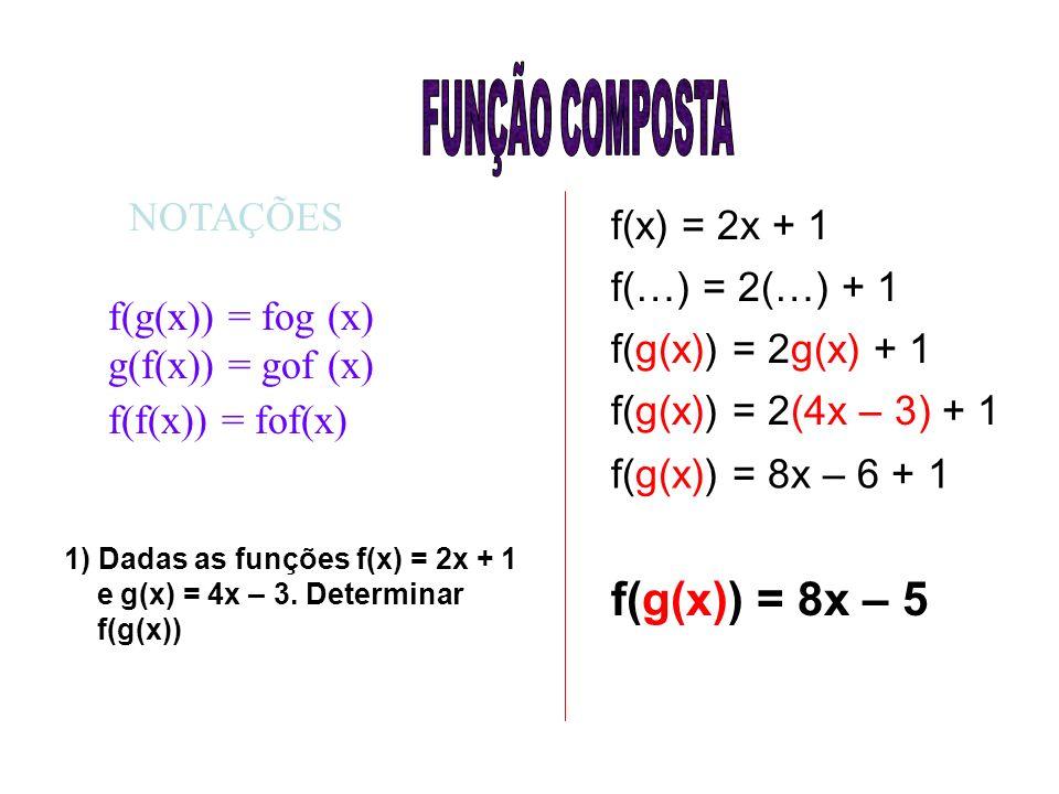 FUNÇÃO COMPOSTA f(g(x)) = 8x – 5 NOTAÇÕES f(x) = 2x + 1