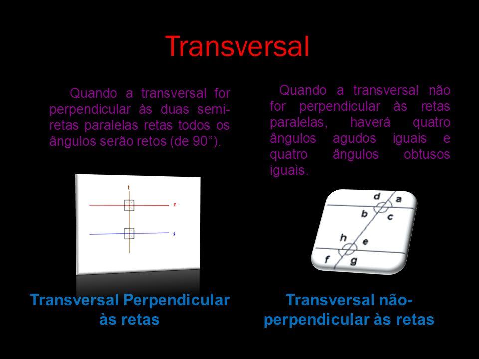 Transversal Transversal Perpendicular às retas