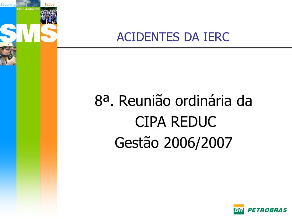ACIDENTES DA IERC 8ª. Reunião ordinária da CIPA REDUC Gestão 2006/2007