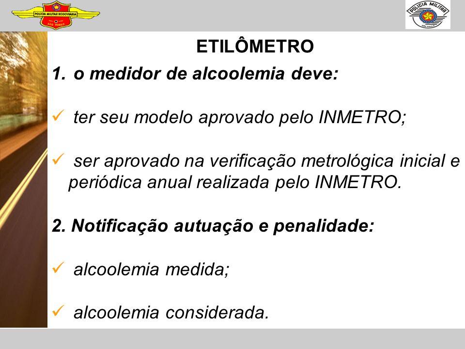 ETILÔMETRO o medidor de alcoolemia deve: ter seu modelo aprovado pelo INMETRO;