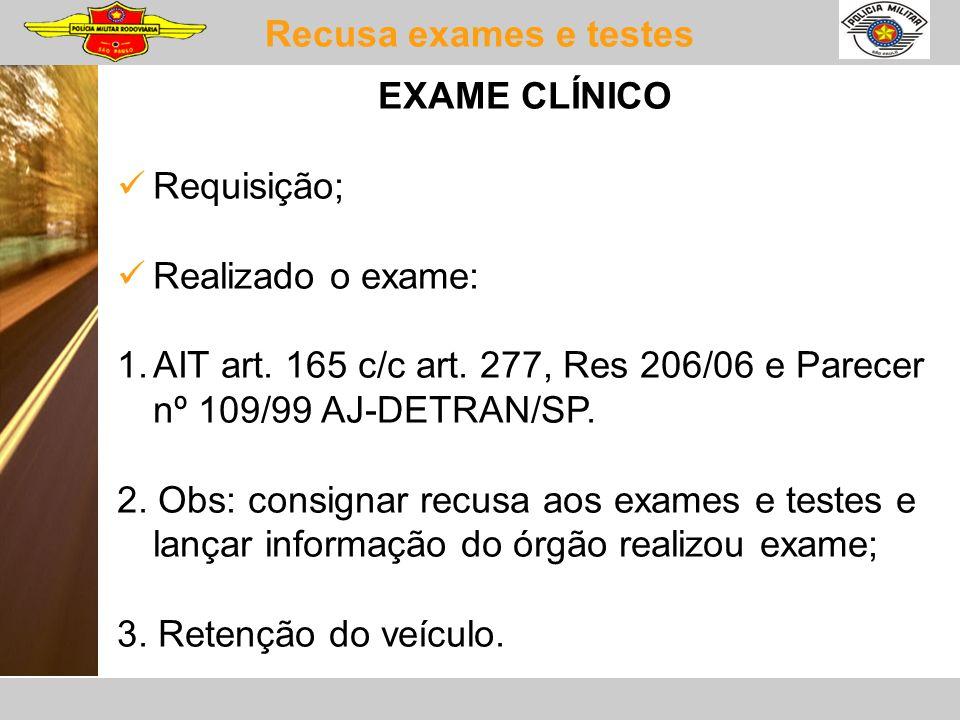 Recusa exames e testes EXAME CLÍNICO. Requisição; Realizado o exame: AIT art. 165 c/c art. 277, Res 206/06 e Parecer nº 109/99 AJ-DETRAN/SP.
