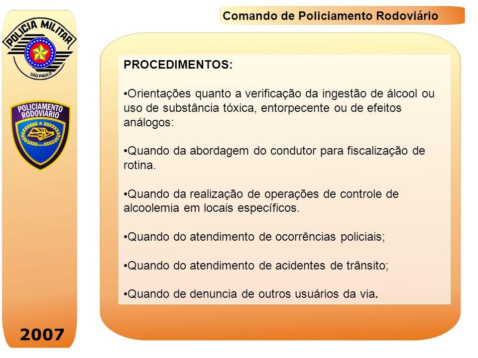 2007 Comando de Policiamento Rodoviário PROCEDIMENTOS: