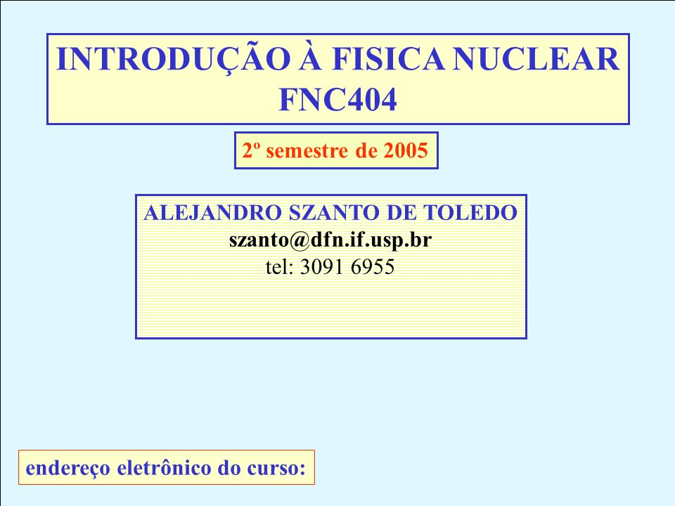 INTRODUÇÃO À FISICA NUCLEAR ALEJANDRO SZANTO DE TOLEDO